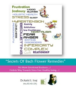 Dr. Ketki S. Itraj's : Secrets Of Bach Flower remedies: Holistic Way of Complete innermost healing!